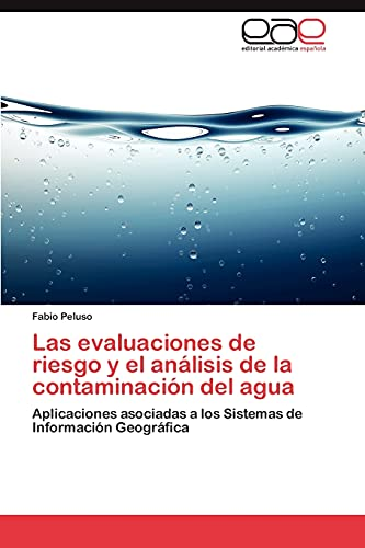 9783848453337: Las evaluaciones de riesgo y el análisis de la contaminación del agua: Aplicaciones asociadas a los Sistemas de Información Geográfica (Spanish Edition)
