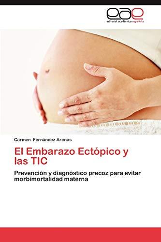 9783848453375: El Embarazo Ectópico y las TIC: Prevención y diagnóstico precoz para evitar morbimortalidad materna (Spanish Edition)