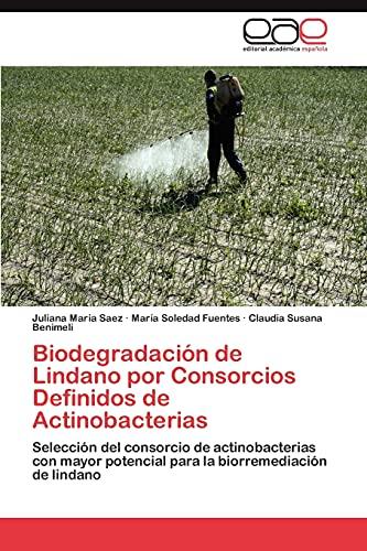 9783848453474: Biodegradación de Lindano por Consorcios Definidos de Actinobacterias: Selección del consorcio de actinobacterias con mayor potencial para la biorremediación de lindano (Spanish Edition)
