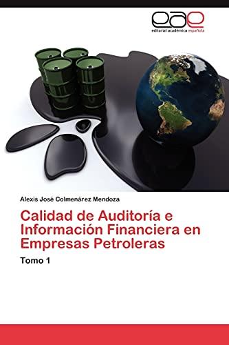 9783848453658: Calidad de Auditoría e Información Financiera en Empresas Petroleras: Tomo 1 (Spanish Edition)