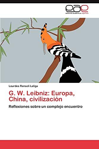 9783848453955: G. W. Leibniz: Europa, China, civilización: Reflexiones sobre un complejo encuentro (Spanish Edition)