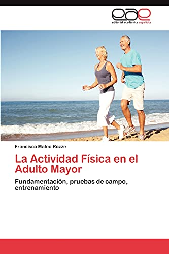 9783848454105: La Actividad Física en el Adulto Mayor: Fundamentación, pruebas de campo, entrenamiento (Spanish Edition)