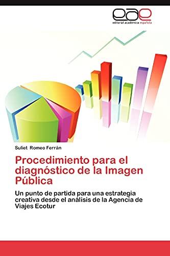 9783848454235: Procedimiento para el diagnóstico de la Imagen Pública: Un punto de partida para una estrategia creativa desde el análisis de la Agencia de Viajes Ecotur (Spanish Edition)