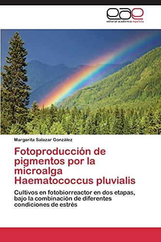 9783848454372: Fotoproducción de pigmentos por la microalga Haematococcus pluvialis