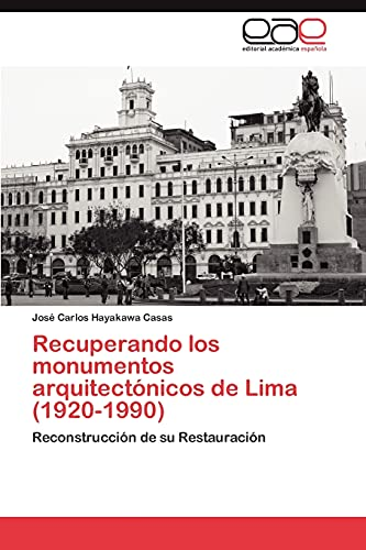 9783848454716: Recuperando los monumentos arquitectónicos de Lima (1920-1990): Reconstrucción de su Restauración (Spanish Edition)
