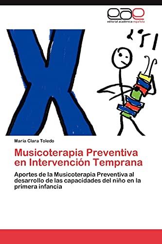 9783848454778: Musicoterapia Preventiva en Intervención Temprana: Aportes de la Musicoterapia Preventiva al desarrollo de las capacidades del niño en la primera infancia (Spanish Edition)