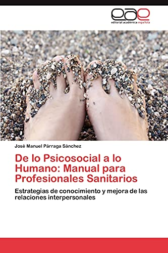 9783848454907: De lo Psicosocial a lo Humano: Manual para Profesionales Sanitarios: Estrategias de conocimiento y mejora de las relaciones interpersonales (Spanish Edition)