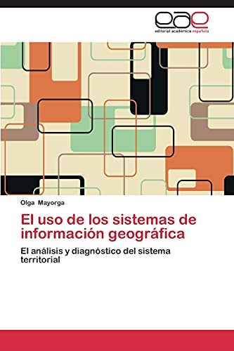 9783848455683: El USO de Los Sistemas de Informacion Geografica