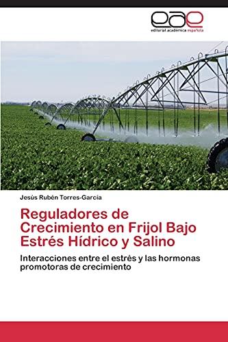 9783848455706: Reguladores de Crecimiento en Frijol Bajo Estrés Hídrico y Salino: Interacciones entre el estrés y las hormonas promotoras de crecimiento (Spanish Edition)