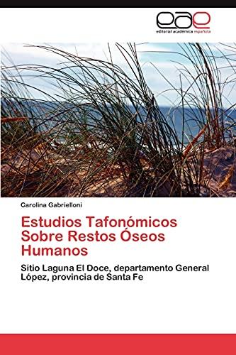 9783848455898: Estudios Tafonómicos Sobre Restos Óseos Humanos: Sitio Laguna El Doce, departamento General López, provincia de Santa Fe (Spanish Edition)