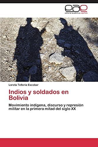 9783848457243: Indios y soldados en Bolivia: Movimiento indígena, discurso y represión militar en la primera mitad del siglo XX (Spanish Edition)