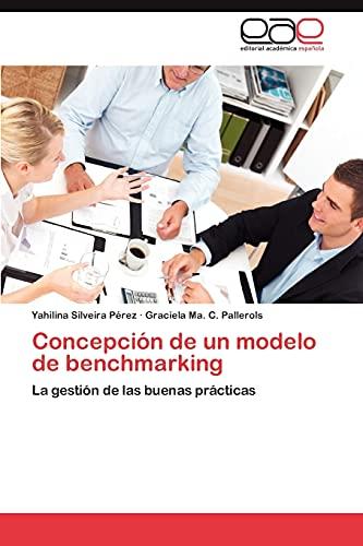 9783848457571: Concepción de un modelo de benchmarking: La gestión de las buenas prácticas (Spanish Edition)