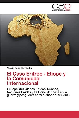 9783848458097: El Caso Eritreo - Etíope y la Comunidad Internacional: El Papel de Estados Unidos, Ruanda, Naciones Unidas y La Unión Africana en la guerra y posguerra eritreo-etiope 1998-2008 (Spanish Edition)