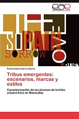 9783848458288: Tribus emergentes: escenarios, marcas y estilos: Caracterización de los jóvenes de la tribu urbana Emo en Manizales (Spanish Edition)