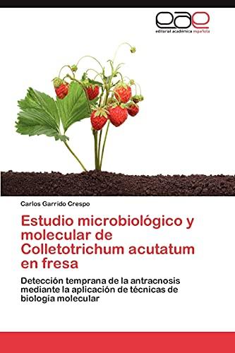 Estudio Microbiologico y Molecular de Colletotrichum Acutatum En Fresa: Carlos Garrido Crespo