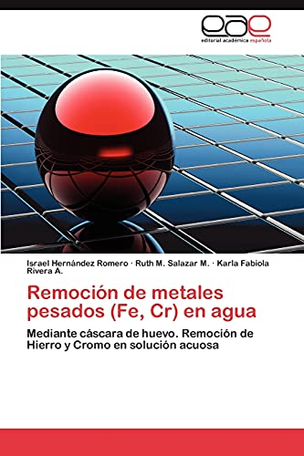 9783848458806: Remoción de metales pesados (Fe, Cr) en agua: Mediante cáscara de huevo. Remoción de Hierro y Cromo en solución acuosa (Spanish Edition)