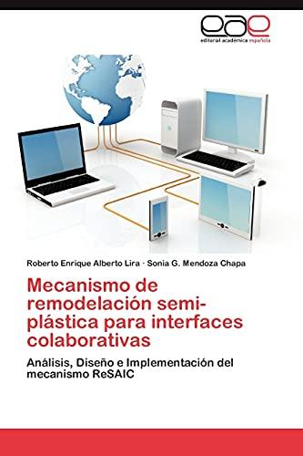 9783848459292: Mecanismo de remodelación semi-plástica para interfaces colaborativas: Análisis, Diseño e Implementación del mecanismo ReSAIC (Spanish Edition)