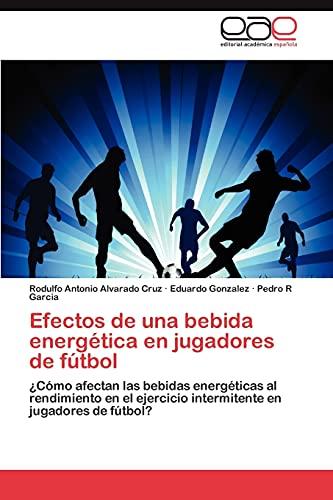 9783848459698: Efectos de una bebida energética en jugadores de fútbol: ¿Cómo afectan las bebidas energéticas al rendimiento en el ejercicio intermitente en jugadores de fútbol? (Spanish Edition)