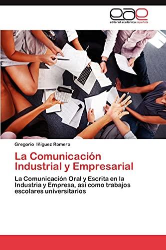 9783848459728: La Comunicación Industrial y Empresarial: La Comunicación Oral y Escrita en la Industria y Empresa, así como trabajos escolares universitarios (Spanish Edition)