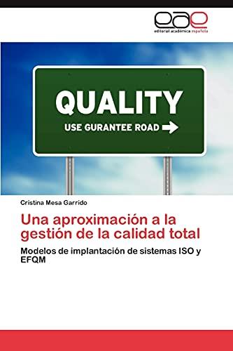 9783848460038: Una aproximación a la gestión de la calidad total: Modelos de implantación de sistemas ISO y EFQM (Spanish Edition)