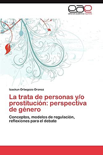 9783848460045: La trata de personas y/o prostitución: perspectiva de género: Conceptos, modelos de regulación, reflexiones para el debate (Spanish Edition)