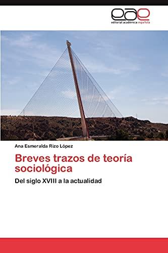 9783848460076: Breves trazos de teoría sociológica: Del siglo XVIII a la actualidad (Spanish Edition)