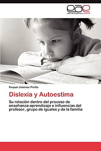 9783848460175: Dislexia y Autoestima: Su relación dentro del proceso de enseñanza-aprendizaje e influencias del profesor, grupo de iguales y de la familia (Spanish Edition)