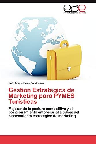 9783848460779: Gestión Estratégica de Marketing para PYMES Turísticas: Mejorando la postura competitiva y el posicionamiento empresarial a través del planeamiento estratégico de marketing (Spanish Edition)