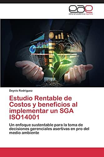 9783848460885: Estudio Rentable de Costos y beneficios al implementar un SGA ISO14001: Un enfoque sustentable para la toma de decisiones gerenciales asertivas en pro del medio ambiente (Spanish Edition)