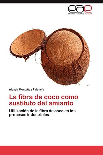 9783848460922: La fibra de coco como sustituto del amianto: Utilización de la fibra de coco en los procesos industriales (Spanish Edition)