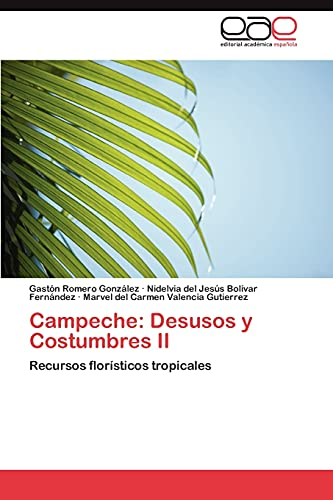 9783848461004: Campeche: Desusos y Costumbres II: Recursos florísticos tropicales (Spanish Edition)
