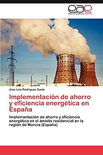 9783848461219: Implementación de ahorro y eficiencia energética en España: Implementación de ahorro y eficiencia energética en el ámbito residencial en la región de Murcia (España) (Spanish Edition)
