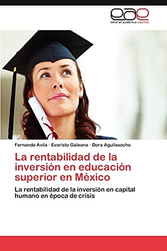 9783848461318: La rentabilidad de la inversión en educación superior en México: La rentabilidad de la inversión en capital humano en época de crisis (Spanish Edition)