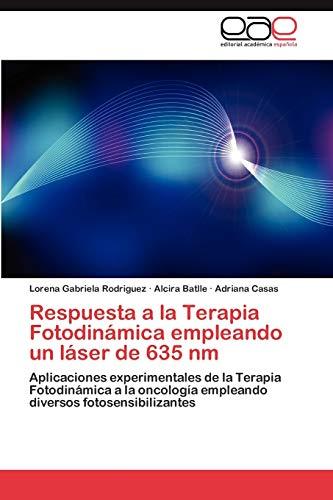 9783848461400: Respuesta a la Terapia Fotodinámica empleando un láser de 635 nm: Aplicaciones experimentales de la Terapia Fotodinámica a la oncología empleando diversos fotosensibilizantes (Spanish Edition)