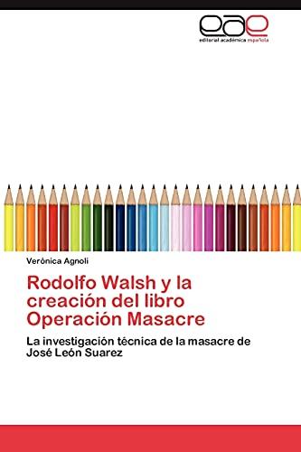 9783848461943: Rodolfo Walsh y La Creacion del Libro Operacion Masacre