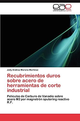 9783848462070: Recubrimientos duros sobre acero de herramientas de corte industrial: Películas de Carburo de Vanadio sobre acero M2 por magnetrón sputering reactivo R.F. (Spanish Edition)