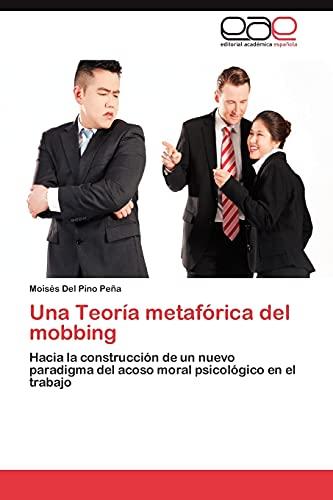 9783848462797: Una Teoría metafórica del mobbing: Hacia la construcción de un nuevo paradigma del acoso moral psicológico en el trabajo (Spanish Edition)