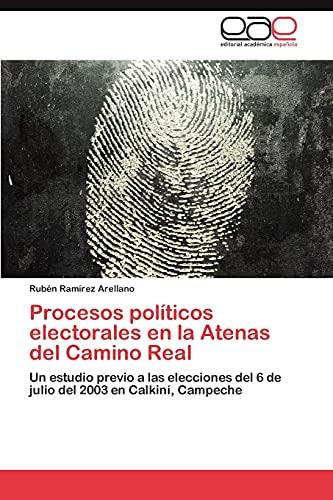 Procesos Politicos Electorales En La Atenas del Camino Real: Rubà n RamÃrez Arellano
