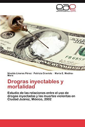 9783848463428: Drogras inyectables y mortalidad: Estudio de las relaciones entre el uso de drogas inyectadas y las muertes violentas en Ciudad Juárez, México, 2002 (Spanish Edition)