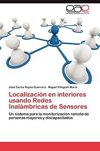 Localizacion En Interiores Usando Redes Inalambricas de Sensores: Josà Carlos Reyes Guerrero