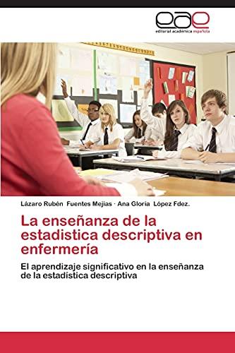 9783848463725: La enseñanza de la estadistica descriptiva en enfermería: El aprendizaje significativo en la enseñanza de la estadística descriptiva (Spanish Edition)