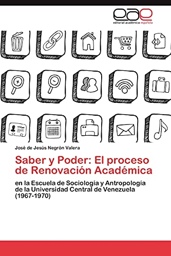 9783848463824: Saber y Poder: El proceso de Renovación Académica: en la Escuela de Sociología y Antropología de la Universidad Central de Venezuela (1967-1970) (Spanish Edition)