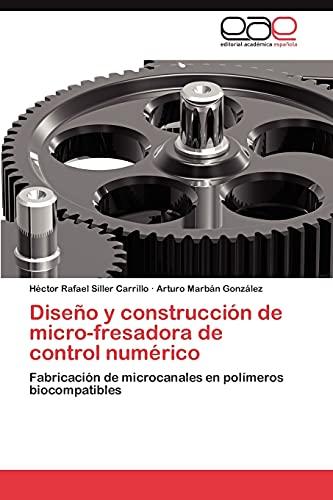 9783848463831: Diseño y construcción de micro-fresadora de control numérico: Fabricación de microcanales en polímeros biocompatibles (Spanish Edition)