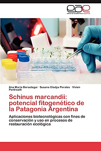 9783848464333: Schinus marcandii: potencial fitogenético de la Patagonia Argentina: Aplicaciones biotecnológicas con fines de conservación y uso en procesos de restauración ecológica (Spanish Edition)