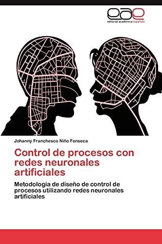 9783848464531: Control de procesos con redes neuronales artificiales: Metodología de diseño de control de procesos utilizando redes neuronales artificiales (Spanish Edition)