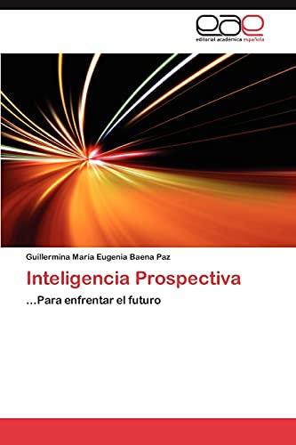 9783848464586: Inteligencia Prospectiva: ...Para enfrentar el futuro (Spanish Edition)