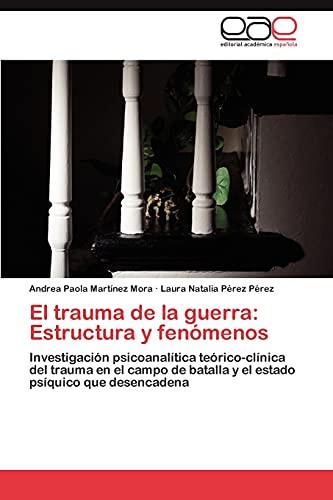 9783848464661: El trauma de la guerra: Estructura y fenómenos: Investigación psicoanalítica teórico-clínica del trauma en el campo de batalla y el estado psíquico que desencadena (Spanish Edition)