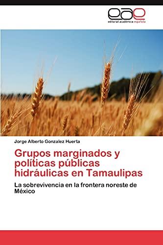 Grupos Marginados y Politicas Publicas Hidraulicas En: Jorge Alberto Gonzalez