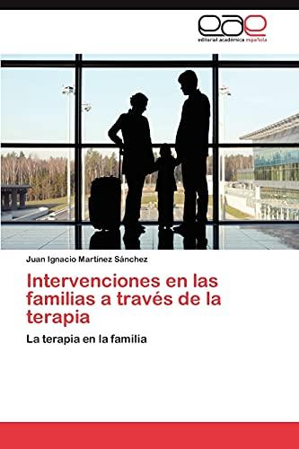 Intervenciones En Las Familias a Traves de La Terapia: Juan Ignacio MartÃnez Sánchez