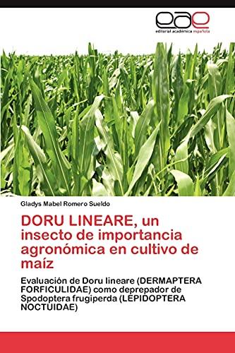 9783848465002: DORU LINEARE, un insecto de importancia agronómica en cultivo de maíz: Evaluación de Doru lineare (DERMAPTERA FORFICULIDAE) como deprepador de ... (LEPIDOPTERA NOCTUIDAE) (Spanish Edition)